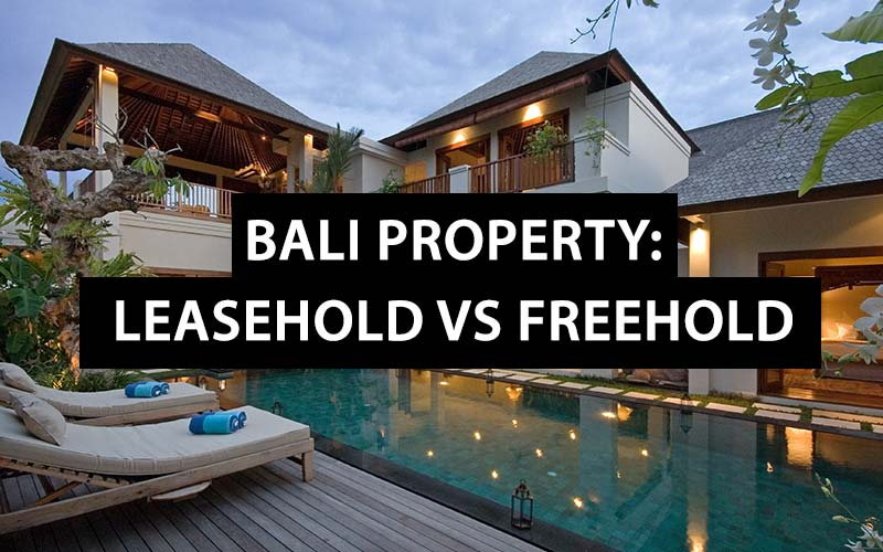 Bali Property: Leasehold vs Freehold